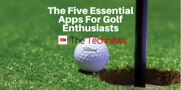 The Five Essential Apps For Golf Enthusiasts